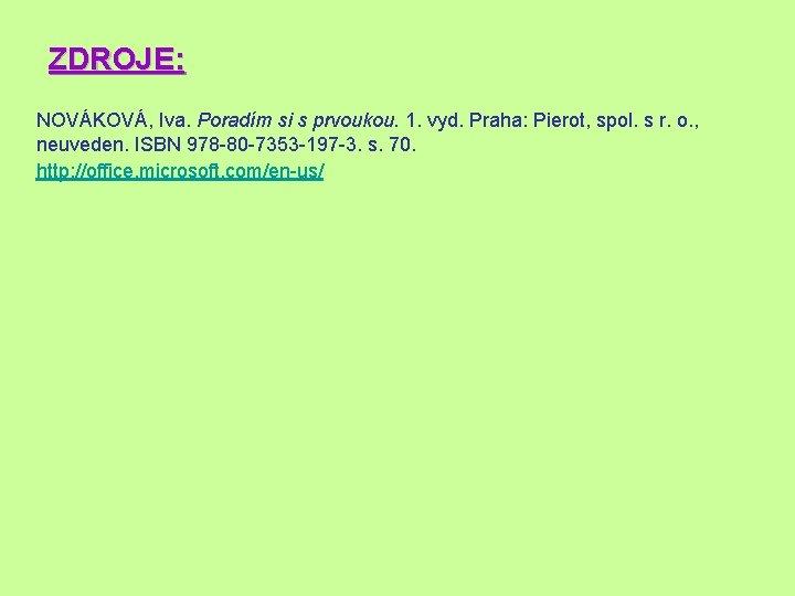 ZDROJE: NOVÁKOVÁ, Iva. Poradím si s prvoukou. 1. vyd. Praha: Pierot, spol. s r.