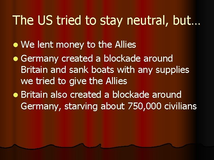 The US tried to stay neutral, but… l We lent money to the Allies