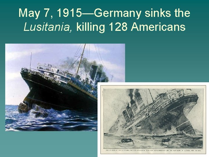 May 7, 1915—Germany sinks the Lusitania, killing 128 Americans