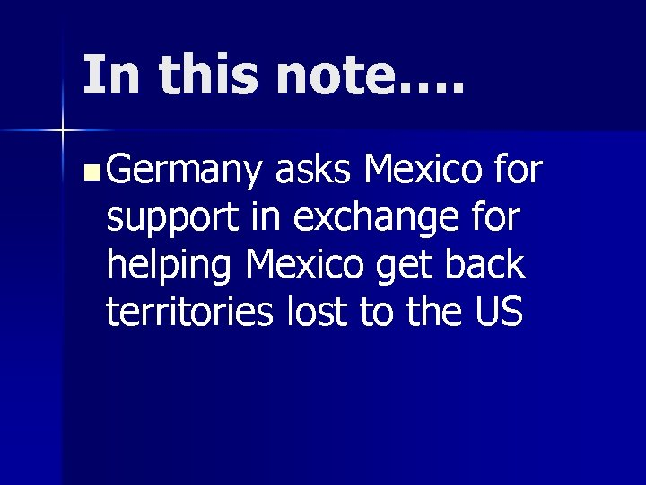 In this note…. n Germany asks Mexico for support in exchange for helping Mexico