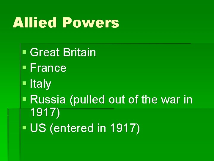 Allied Powers § Great Britain § France § Italy § Russia (pulled out of