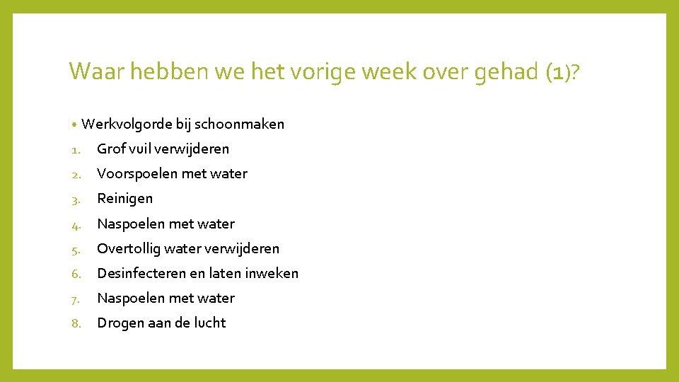 Waar hebben we het vorige week over gehad (1)? • Werkvolgorde bij schoonmaken 1.