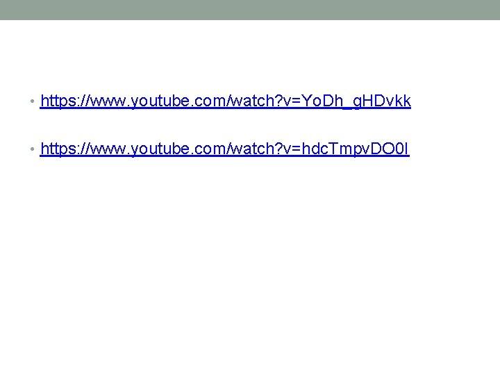 • https: //www. youtube. com/watch? v=Yo. Dh_g. HDvkk • https: //www. youtube. com/watch?
