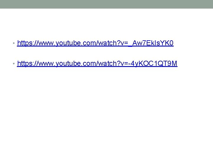 • https: //www. youtube. com/watch? v=_Aw 7 Ek. Is. YK 0 • https: