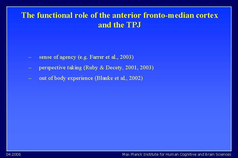 The functional role of the anterior fronto-median cortex and the TPJ 04. 2006 –