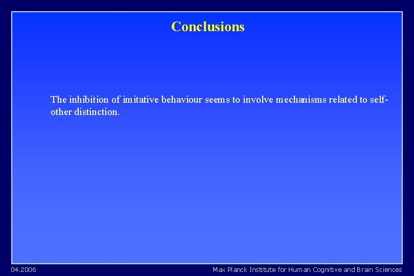 Conclusions The inhibition of imitative behaviour seems to involve mechanisms related to selfother distinction.
