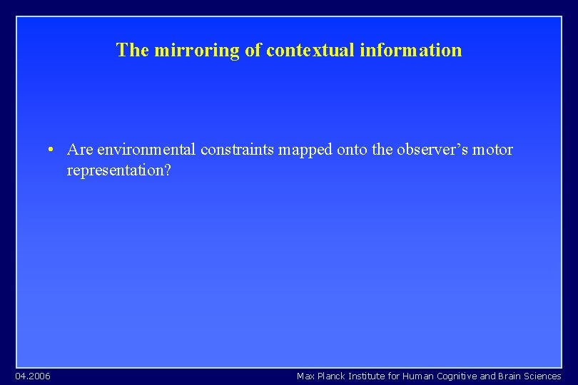 The mirroring of contextual information • Are environmental constraints mapped onto the observer's motor