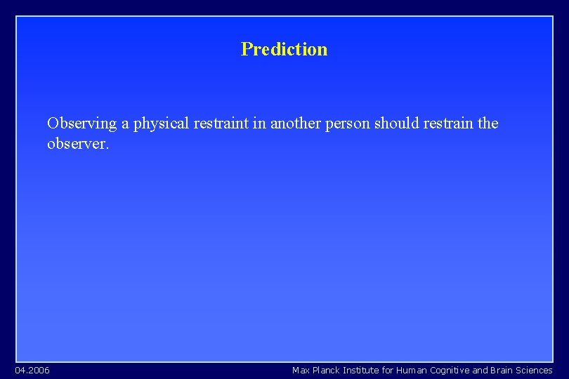 Prediction Observing a physical restraint in another person should restrain the observer. 04. 2006