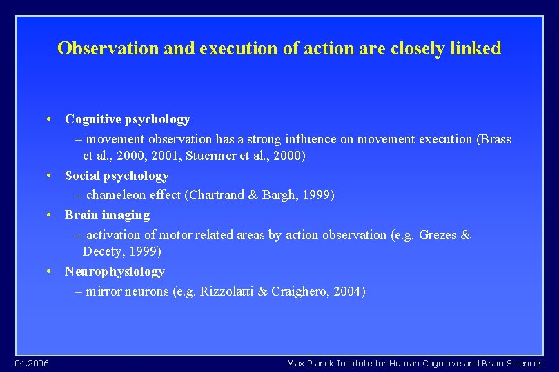 Observation and execution of action are closely linked • Cognitive psychology – movement observation