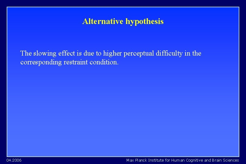 Alternative hypothesis The slowing effect is due to higher perceptual difficulty in the corresponding
