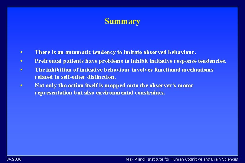Summary • • 04. 2006 There is an automatic tendency to imitate observed behaviour.