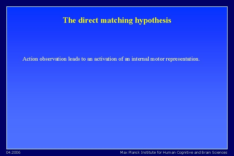 The direct matching hypothesis Action observation leads to an activation of an internal motor