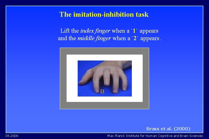The imitation-inhibition task Lift the index finger when a `1` appears and the middle