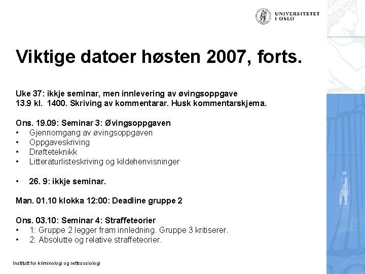 Viktige datoer høsten 2007, forts. Uke 37: ikkje seminar, men innlevering av øvingsoppgave 13.