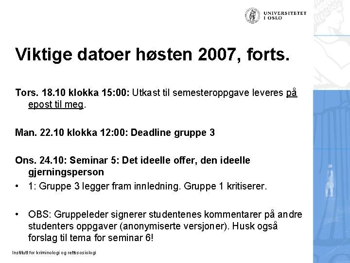Viktige datoer høsten 2007, forts. Tors. 18. 10 klokka 15: 00: Utkast til semesteroppgave