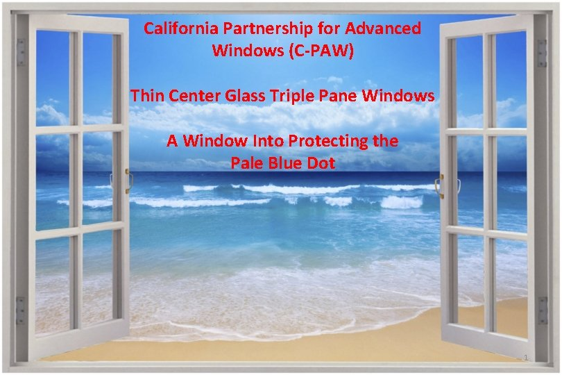 California Partnership for Advanced Windows (C-PAW) Thin Center Glass Triple Pane Windows A Window