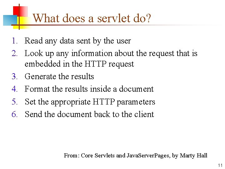What does a servlet do? 1. Read any data sent by the user 2.