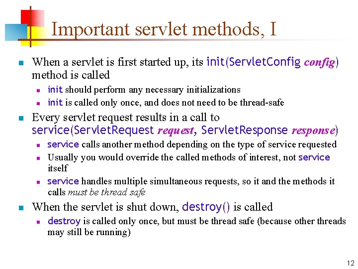 Important servlet methods, I n When a servlet is first started up, its init(Servlet.