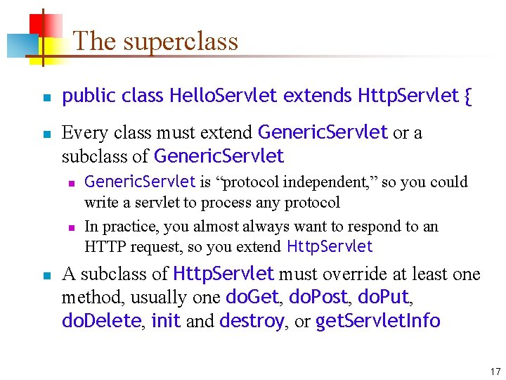 The superclass n n public class Hello. Servlet extends Http. Servlet { Every class