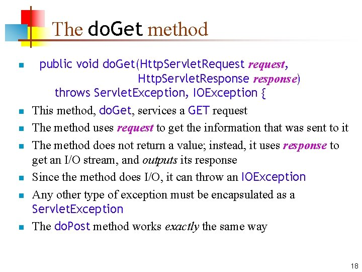 The do. Get method n n n n public void do. Get(Http. Servlet. Request