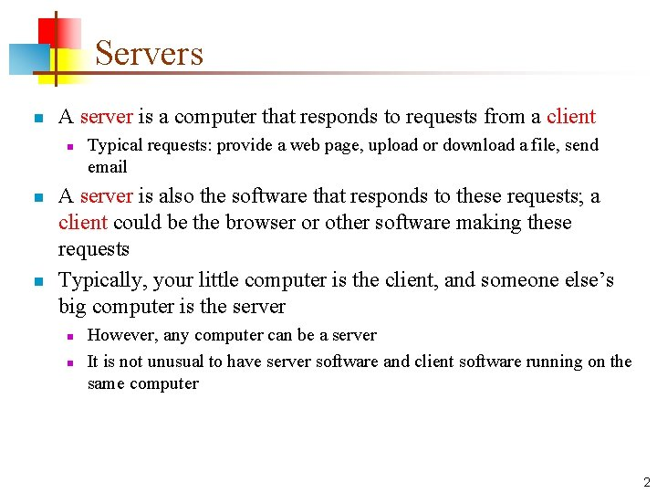 Servers n A server is a computer that responds to requests from a client