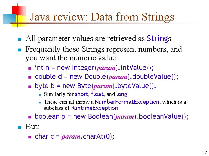 Java review: Data from Strings n n All parameter values are retrieved as Strings