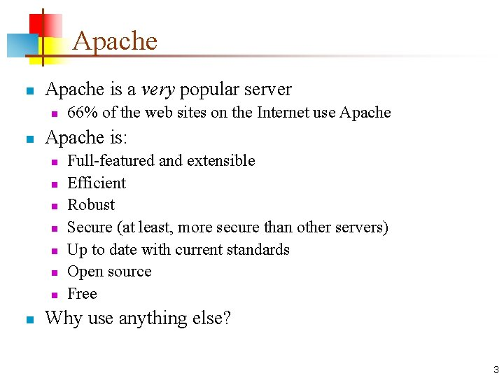 Apache n Apache is a very popular server n n Apache is: n n