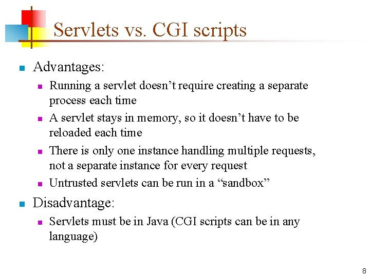 Servlets vs. CGI scripts n Advantages: n n n Running a servlet doesn't require