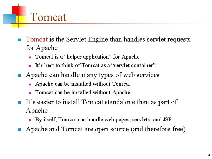 Tomcat n Tomcat is the Servlet Engine than handles servlet requests for Apache n