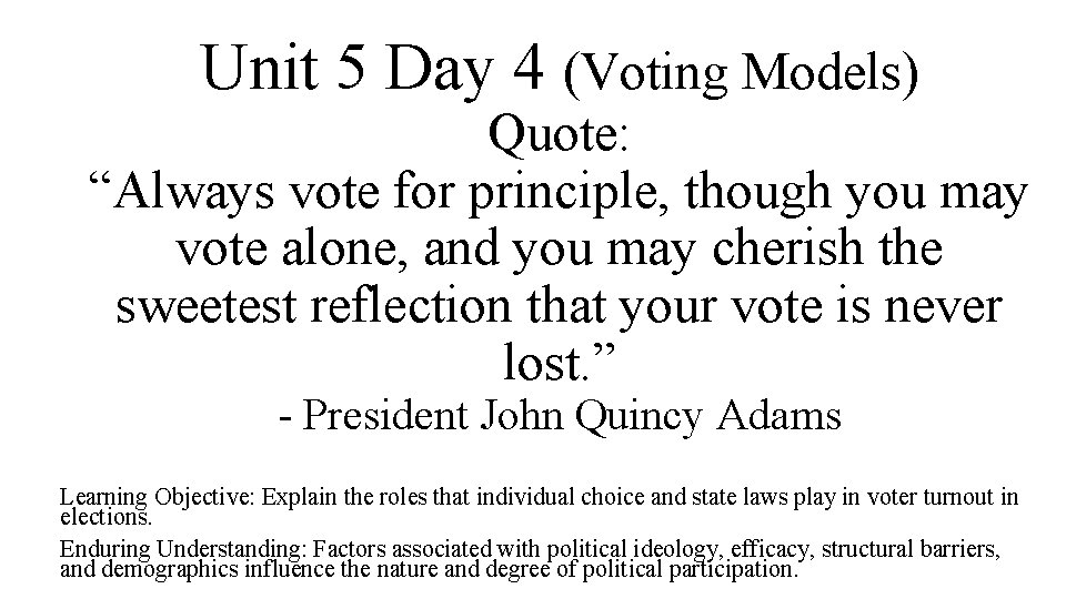 """Unit 5 Day 4 (Voting Models) Quote: """"Always vote for principle, though you may"""