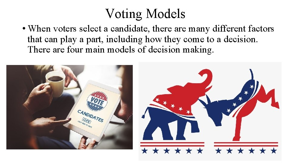 Voting Models • When voters select a candidate, there are many different factors that