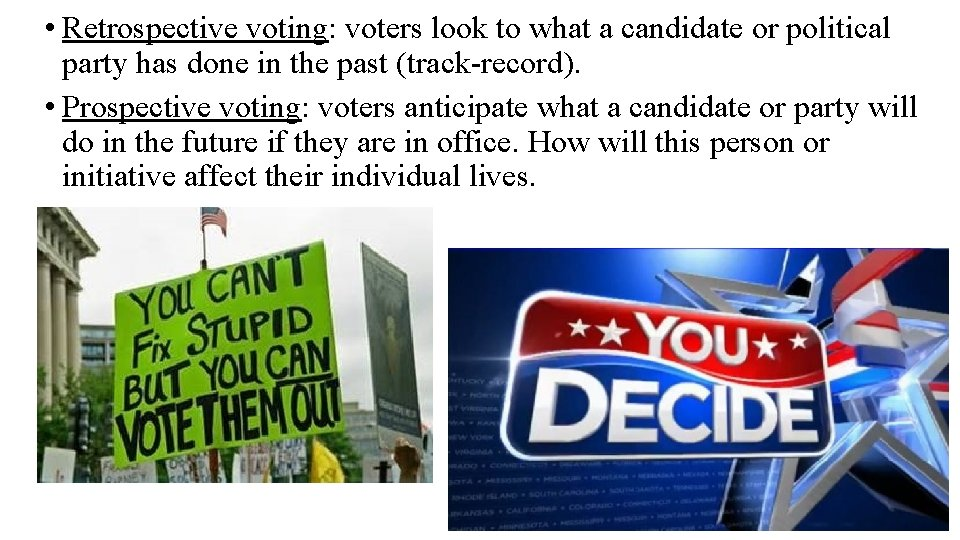 • Retrospective voting: voters look to what a candidate or political party has
