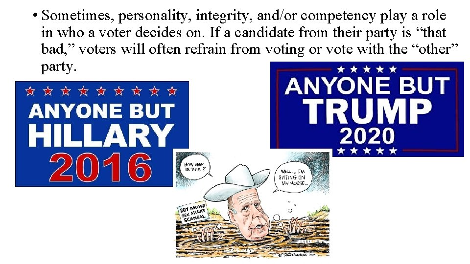 • Sometimes, personality, integrity, and/or competency play a role in who a voter