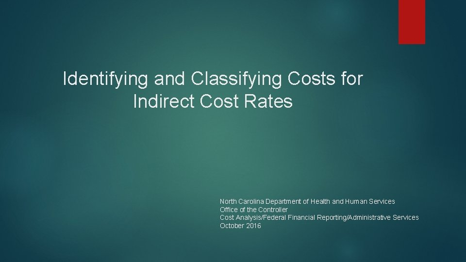 Identifying and Classifying Costs for Indirect Cost Rates North Carolina Department of Health and