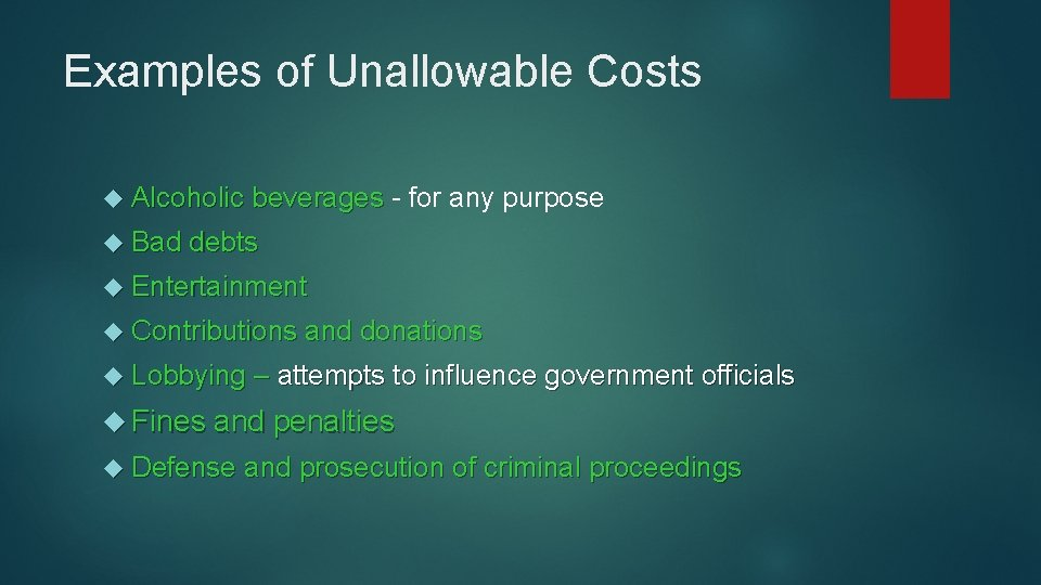 Examples of Unallowable Costs Alcoholic beverages - for any purpose Bad debts Entertainment Contributions