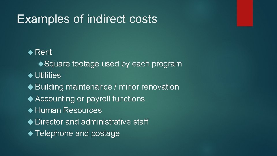 Examples of indirect costs Rent Square footage used by each program Utilities Building maintenance