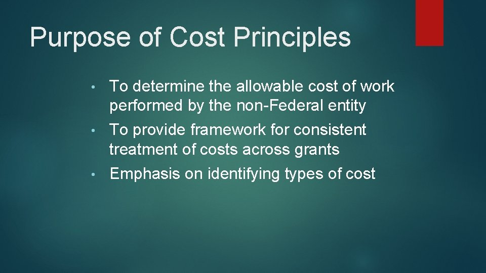 Purpose of Cost Principles • To determine the allowable cost of work performed by