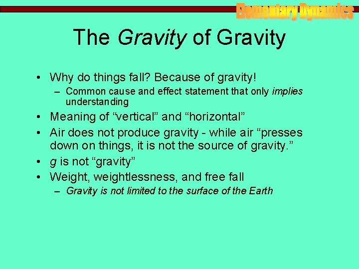 The Gravity of Gravity • Why do things fall? Because of gravity! – Common
