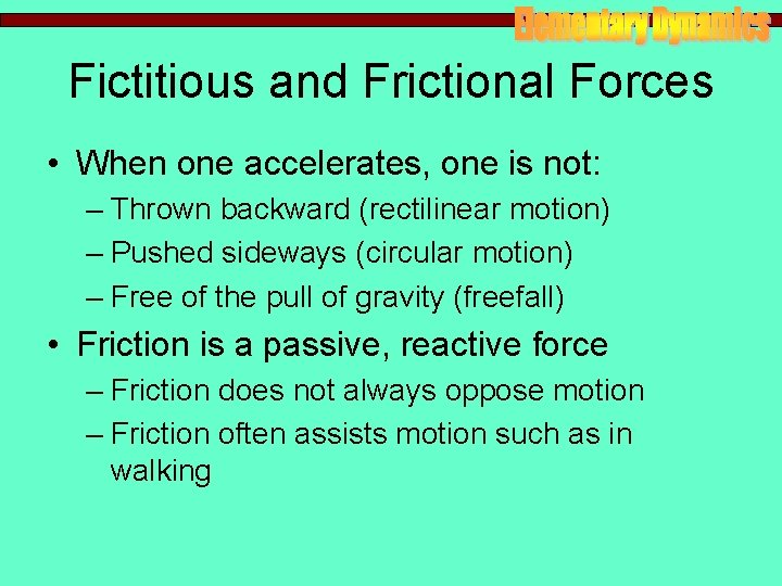 Fictitious and Frictional Forces • When one accelerates, one is not: – Thrown backward