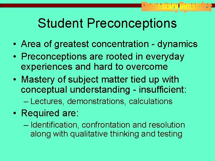 Student Preconceptions • Area of greatest concentration - dynamics • Preconceptions are rooted in