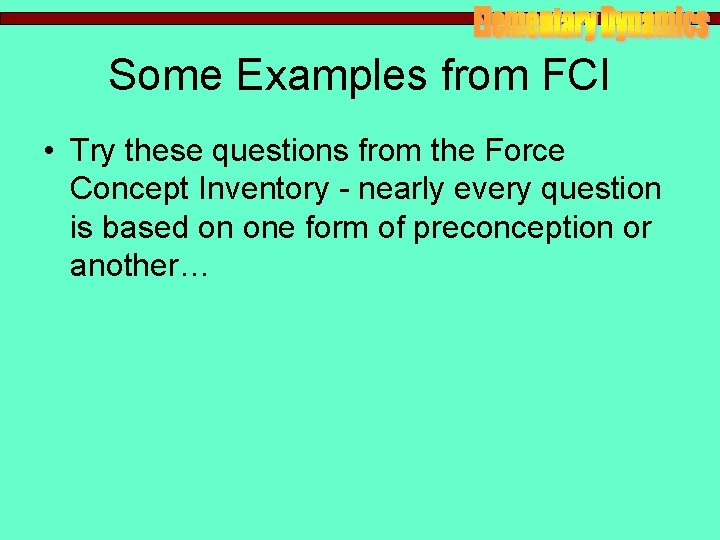Some Examples from FCI • Try these questions from the Force Concept Inventory -