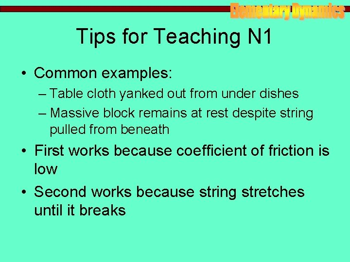 Tips for Teaching N 1 • Common examples: – Table cloth yanked out from