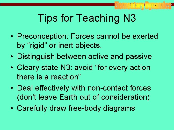 """Tips for Teaching N 3 • Preconception: Forces cannot be exerted by """"rigid"""" or"""