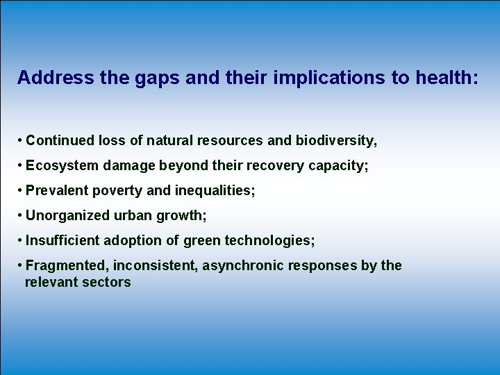Address the gaps and their implications to health: • Continued loss of natural resources