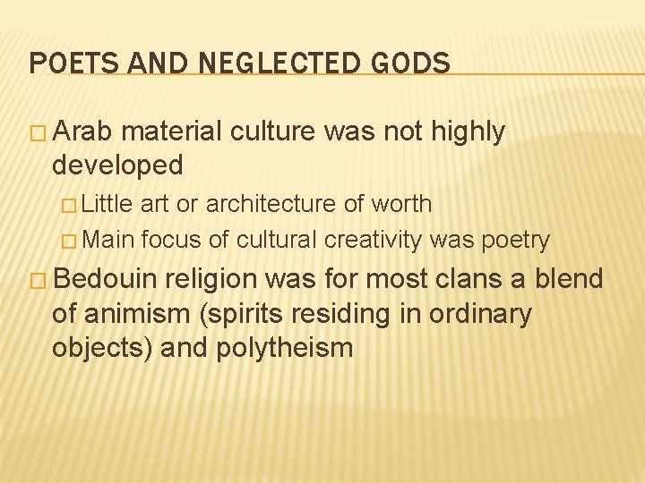 POETS AND NEGLECTED GODS � Arab material culture was not highly developed � Little