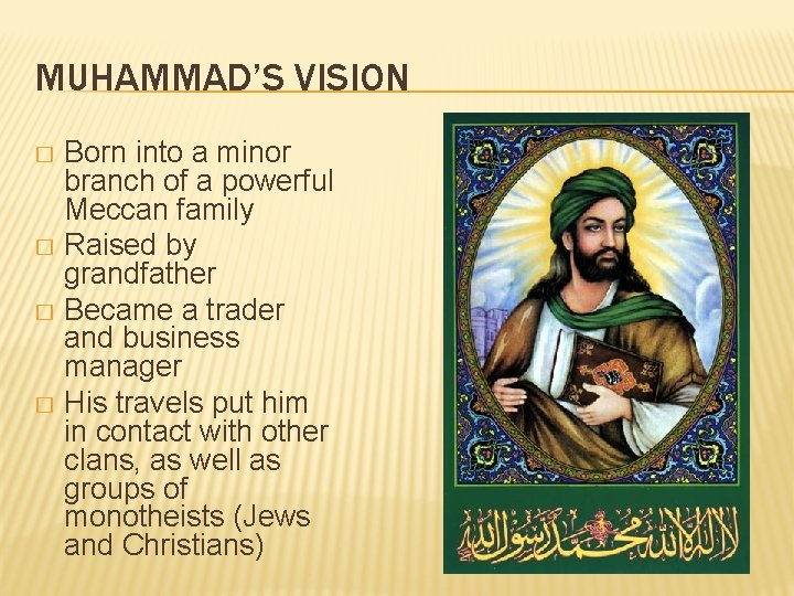 MUHAMMAD'S VISION Born into a minor branch of a powerful Meccan family � Raised