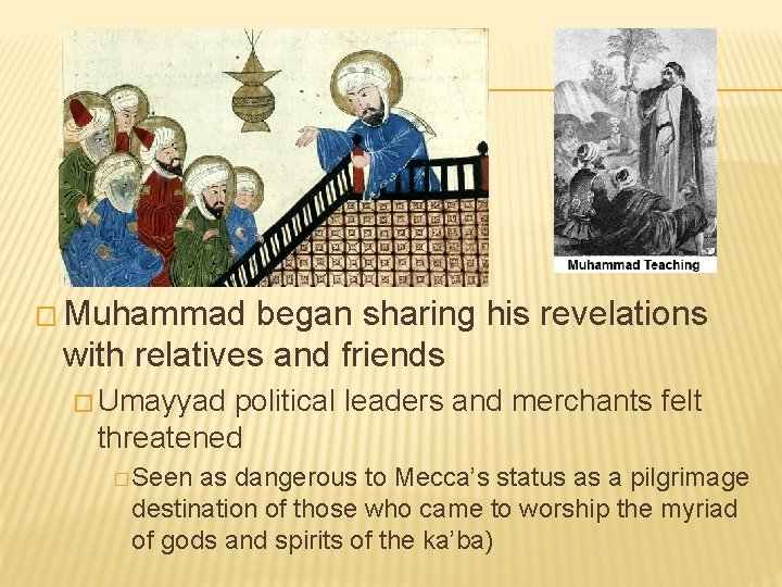 � Muhammad began sharing his revelations with relatives and friends � Umayyad political leaders