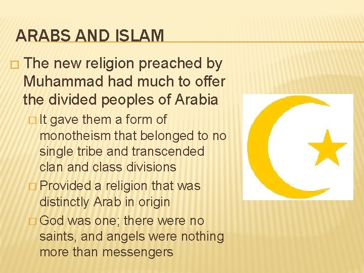 ARABS AND ISLAM � The new religion preached by Muhammad had much to offer