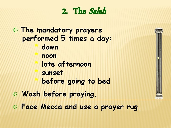 2. The Salah Z The mandatory prayers performed 5 times a day: * dawn