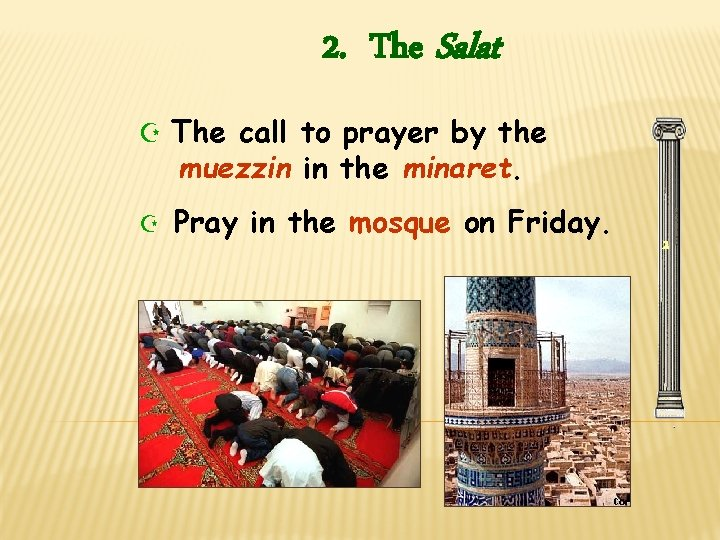 2. The Salat Z The call to prayer by the muezzin in the minaret.